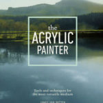 The Acrylic Painter Tools and Techniques for the Most Versatile Medium By James Van Patten
